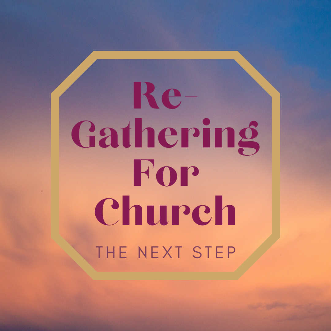 Re-gathering for Sunday Worship – Next Steps